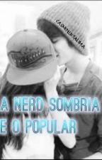 A Nerd Sombria E O Popular[PARADA POR TEMPO INDETERMINADO] by yasmimlimalima