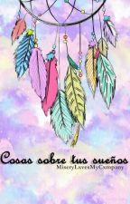 Cosas sobre tus sueños. by MiseryLxvesMyCxmpany
