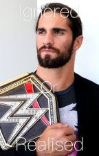 Ignored Or Realised | Seth Rollins by Lunitic4President