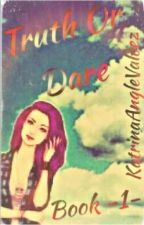 Truth Or Dare (Book 1) by KittyValdez