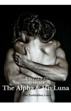 The Alpha & His Luna: The Forbidden Love by JadoreDiorRose
