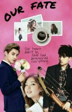 OUR FATE [COMPLETED] /Still Editting/ by happiecharm