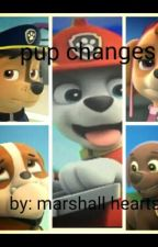 Pup Changes by marshallhearts
