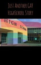 Just Another GAY High School Story  by Sassy_Sam_
