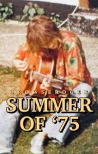 Summer Of '75 (A Queen/Roger Taylor Fanfiction) by drowseroger