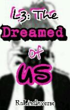 L3: The Dreamed of Us [On Going] by RaLinaInverse