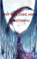 RWBY Fanfiction Shattering Moon by KnightoftheRWBYVerse