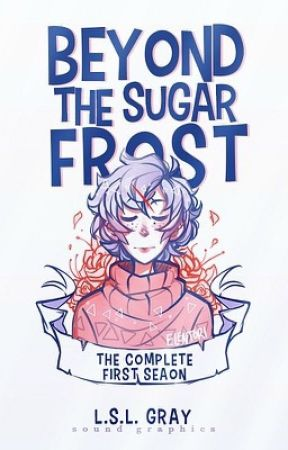 Beyond The Sugar Frost: The Complete First Season by Claudia_Witter