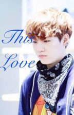 This Love (Suga x reader) by RylieBre