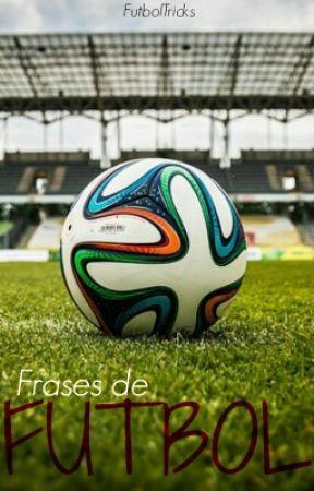 Frases Del Futbol Cuanto Más Difícil Es La Victoria Mayor