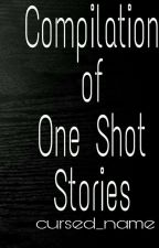 Compilation of One Shot Stories by cursed_name