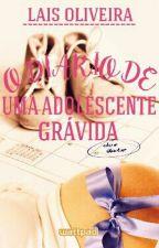 O Diário De Uma Adolescente Grávida [Correções e Reescritas] by LaisOliveira695