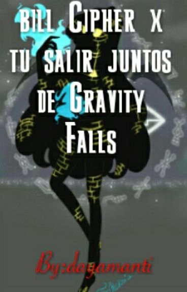 bill Cipher x tu salir juntos de Gravity Falls