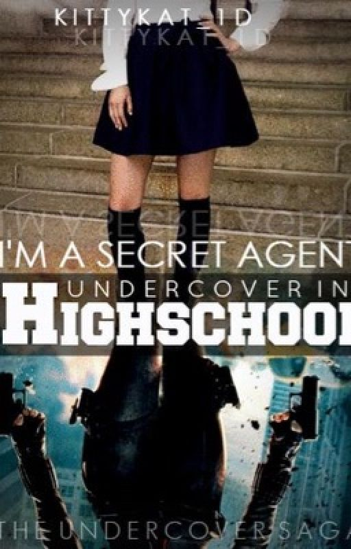 I'm a Secret Agent Undercover in High school by KittyKattt_