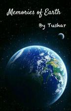 Memories Of Earth (#Wattys2016#JustWriteIt #EarthLove) by TusharMaster