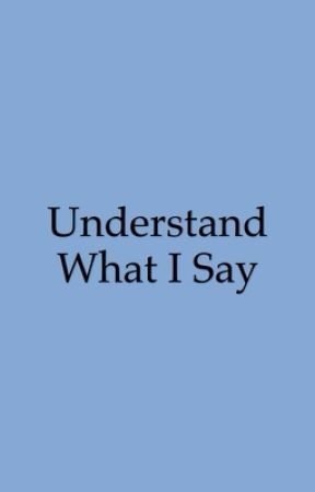 Understand What I Say by sea498