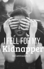 I fell for my Kidnapper! (COMPLETED) by italianreader21