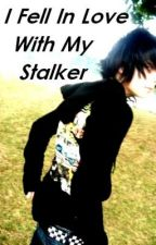I Fell In Love With My Stalker (Complete) by KIERYNNN