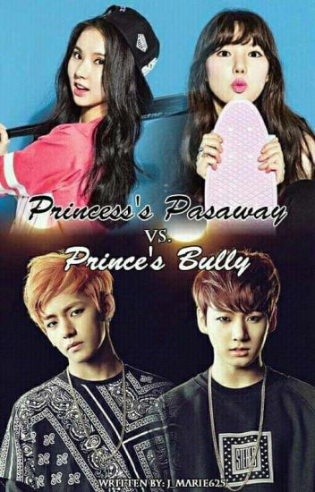 Princess's Pasaway VS. Prince's Bully [ON-GOING] (GFRIENDx BTS)