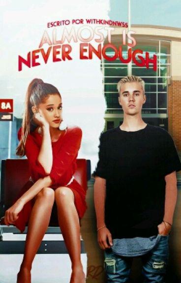 Almost Is Never Enough | Jariana [EM REESCRITA]
