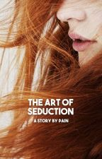 The Art Of Seduction (Wattys2016) by AntagonistPains
