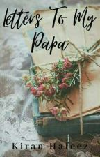 Letters To My papa by kiranhafeez