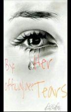 Her Tears by jaee_vibin_