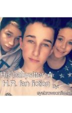 His Babysitter - A H.R. Fanfic (on hold) by eyebrowsonfleek21