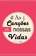 As Canções de Nossas Vidas by JoanaMesquita28
