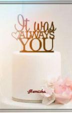 It Was Always You... by hemisha