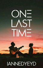 One Last Time [One-Shot] by IanneDyeyd