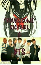 BTS & Troublesome Rich Girl (Bangtan Boys Fanfiction) by SeOkJiNiSmXJiNiSLiFe