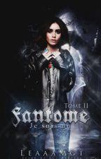 Je suis un Fantôme TOME II by LeaaaMgt