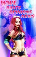 WWE: RANTS & NEWS (Completed) by TheWidowsEdge