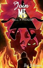 Join Me | Bill X Reader by Lilliyona