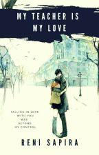 My Teacher Is My Love by rensa_dy05