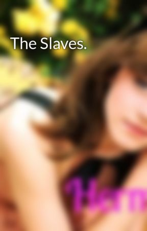 The Slaves. by BexDevereux