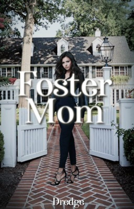 Foster Mom [#Wattys2016] (completed) by Dredge116