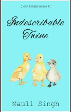 Indescribable Twine✔ (Love & Baby Series #1) by mauli_29