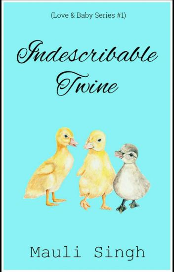 Indescribable Twine✔ (Love & Baby Series #1)
