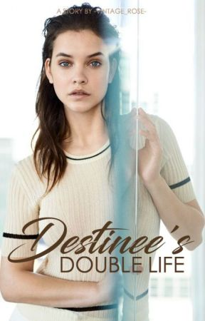 Destinee's Double Life by -vintage_rose-