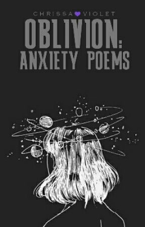 OBLIVION: Anxiety Poem by ChrissaViolet