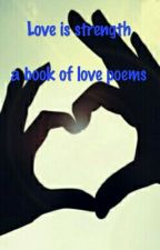 Love Is Strength, A Book Of Love Poems by lilatu