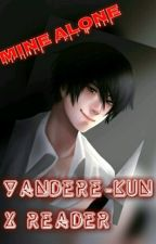 Yandere-kun x Reader [Mine ALONE] by TaekoGaming