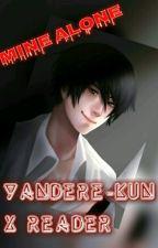 Yandere-kun x Reader ~*Mine ALONE*~ (18+) by xX_SenpaiQueen_Xx
