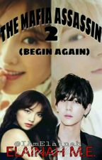 THE MAFIA ASSASSIN 2 (Begin Again) by ellynnah