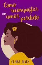 (DEGUSTAÇÃO) Como reconquistar um amor perdido by ClaraAlves