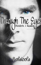 Sherlock x Reader: Through The Eyes by Sofaloofa