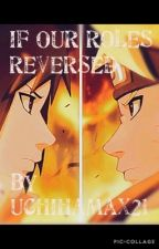 If Our Roles Reversed (WILL BE REWRITTEN) by UchihaMax21