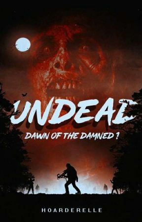 UNDEAD: Dawn Of The Damned 1 by hoarderelle